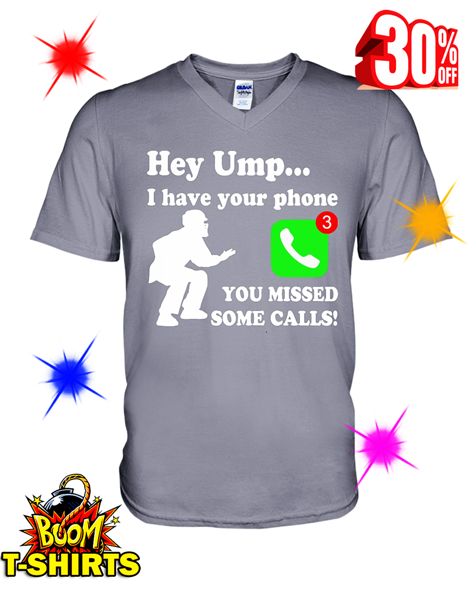 Hey UMP I Have Your Phone You Missed Some Calls v-neck