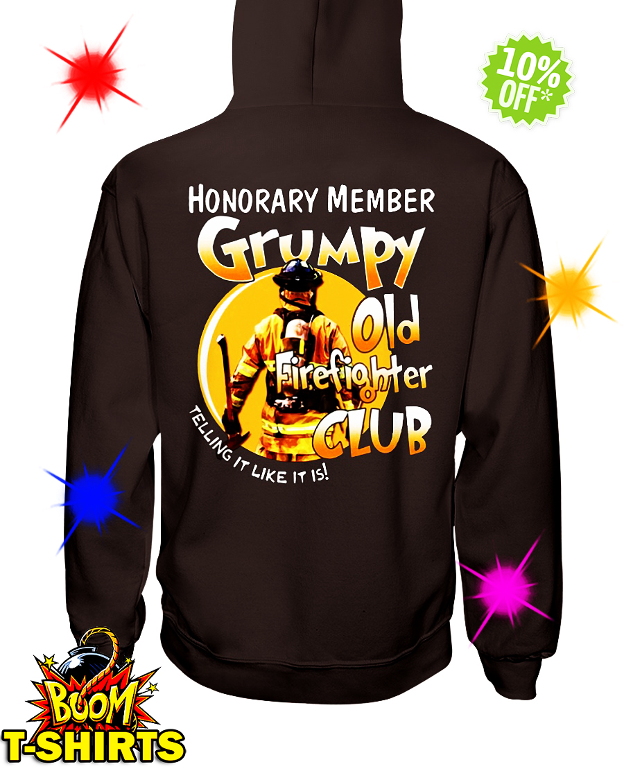 Honorary memver Grumpy old firefighter club telling it like it is hoodie