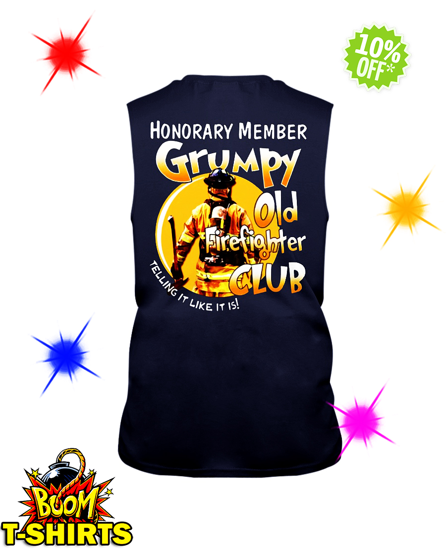 Honorary memver Grumpy old firefighter club telling it like it is sleeveless tee