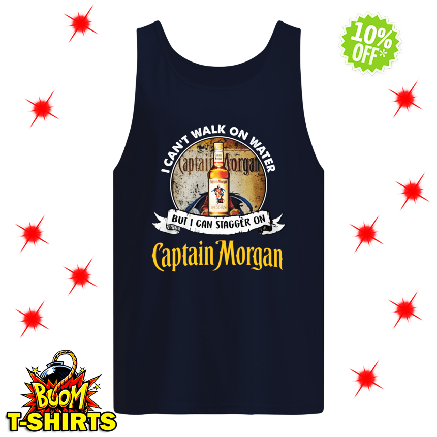 I Can't Walk On Water But I Can Stagger On Captain Morgan tank top