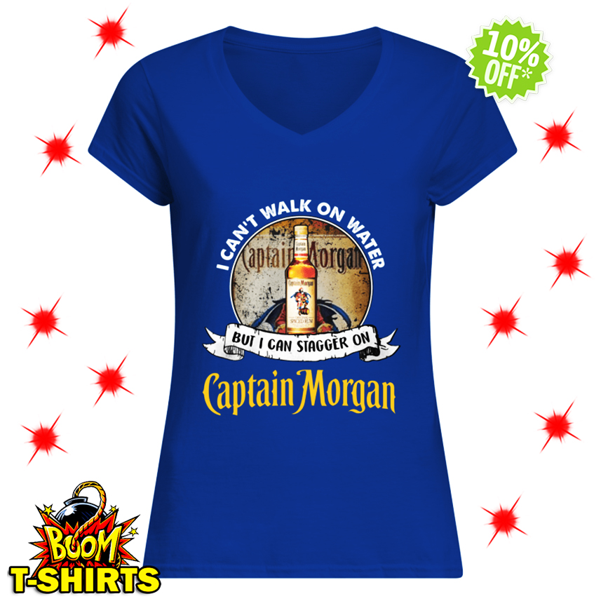 I Can't Walk On Water But I Can Stagger On Captain Morgan v-neck