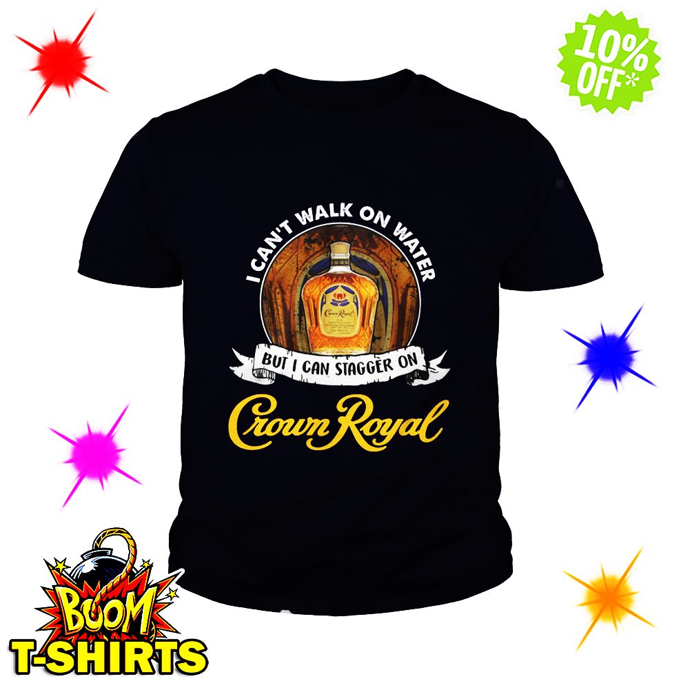 I Can't Walk On Water But I Can Stagger On Crown Royal youth tee