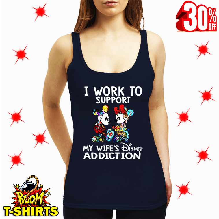 I Work to Support My Wife's Disney Addiction tank top