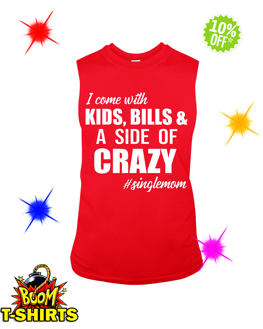 I come with Kids Bills and a Side of Crazy Single Mom sleeveless tee