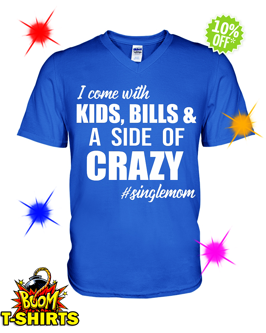 I come with Kids Bills and a Side of Crazy Single Mom v-neck
