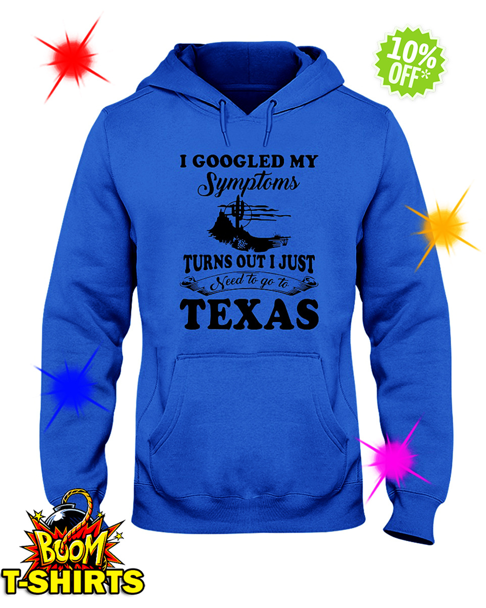 I googled my symptoms turns out i just need to Texas hooded sweatshirt