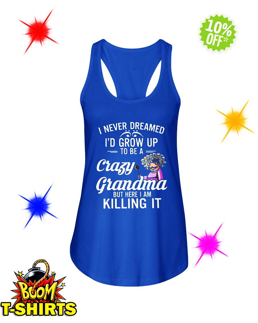 I never dreamed I'd grow up to be a crazy grandma flowy tank