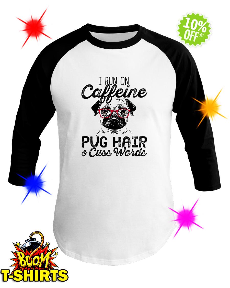 I run on caffeine Pug hair and cuss words baseball tee