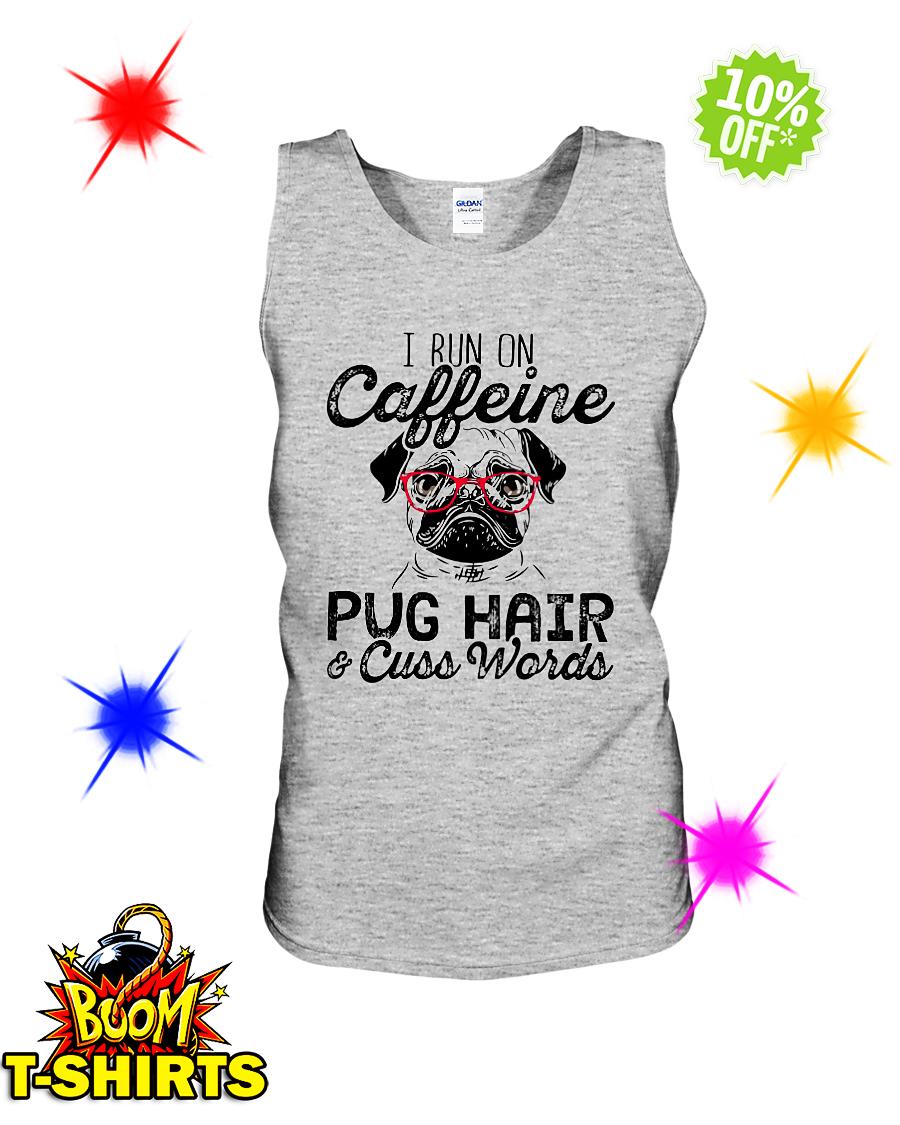 I run on caffeine Pug hair and cuss words sleeveless tee