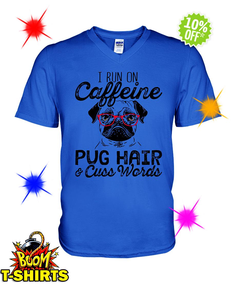 I run on caffeine Pug hair and cuss words v-neck