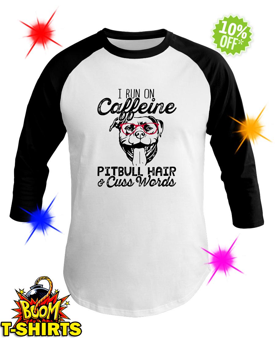 I run on caffeine pitbull hair and cuss words baseball tee