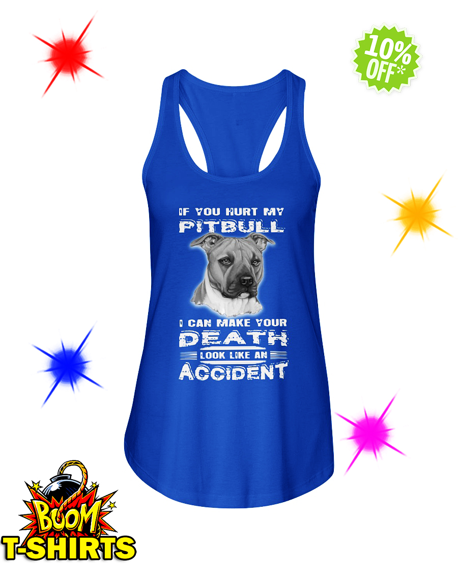 If you hurt my Pitbull I can make your death look like an accident flowy tank