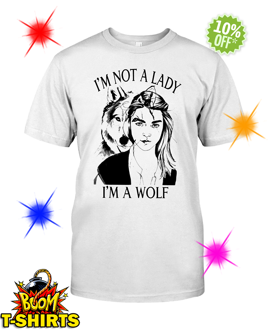 I'm not a Lady I'm a Wolf guy shirt