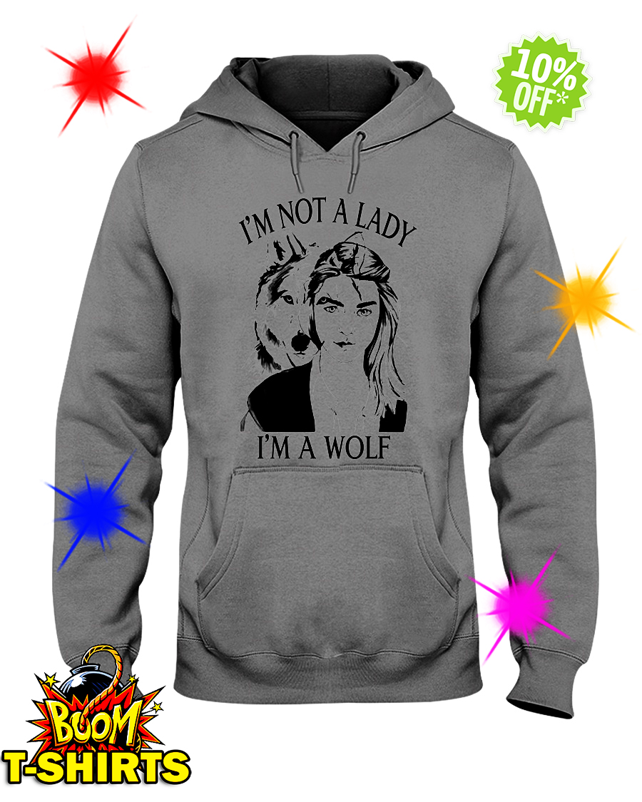 I'm not a Lady I'm a Wolf hooded sweatshirt