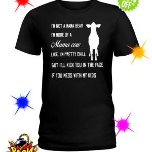 I'm not a mama bear I'm more of a mama Cow shirt