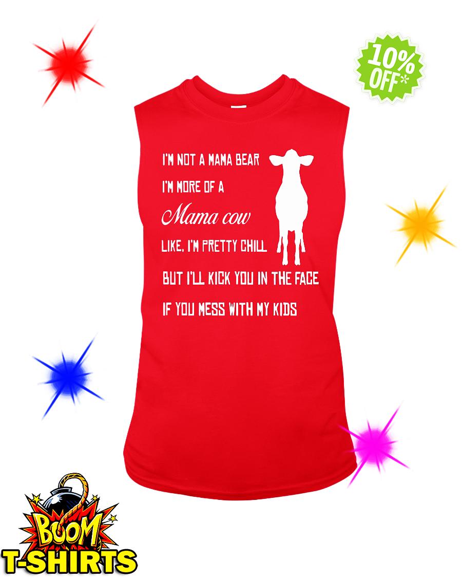 I'm not a mama bear I'm more of a mama Cow sleeveless teeI'm not a mama bear I'm more of a mama Cow sleeveless tee