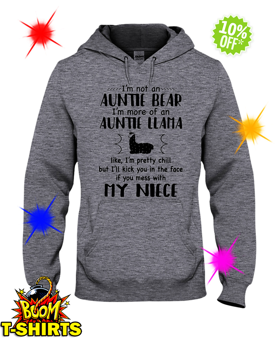 I'm not an auntie bear I'm more of an auntie llama like I'm pretty chill my niece hoodie