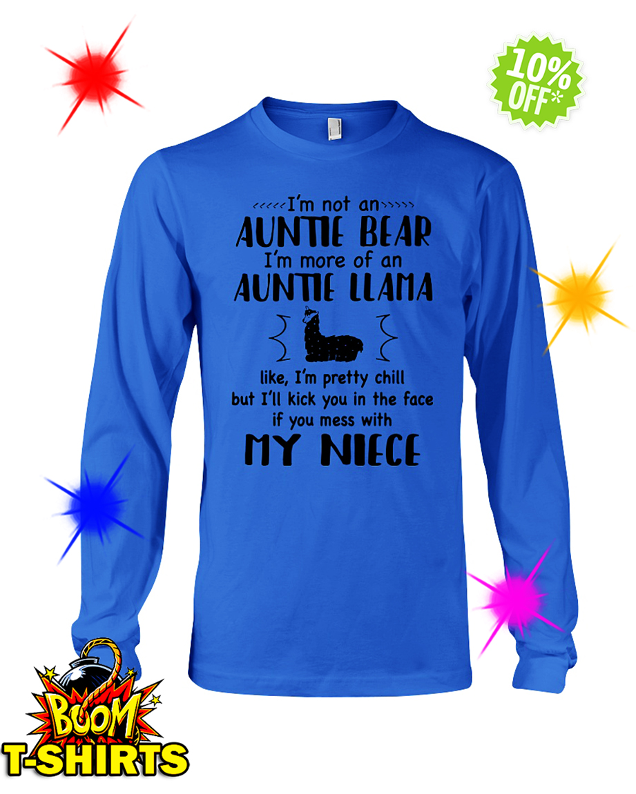 I'm not an auntie bear I'm more of an auntie llama like I'm pretty chill my niece long sleeve tee