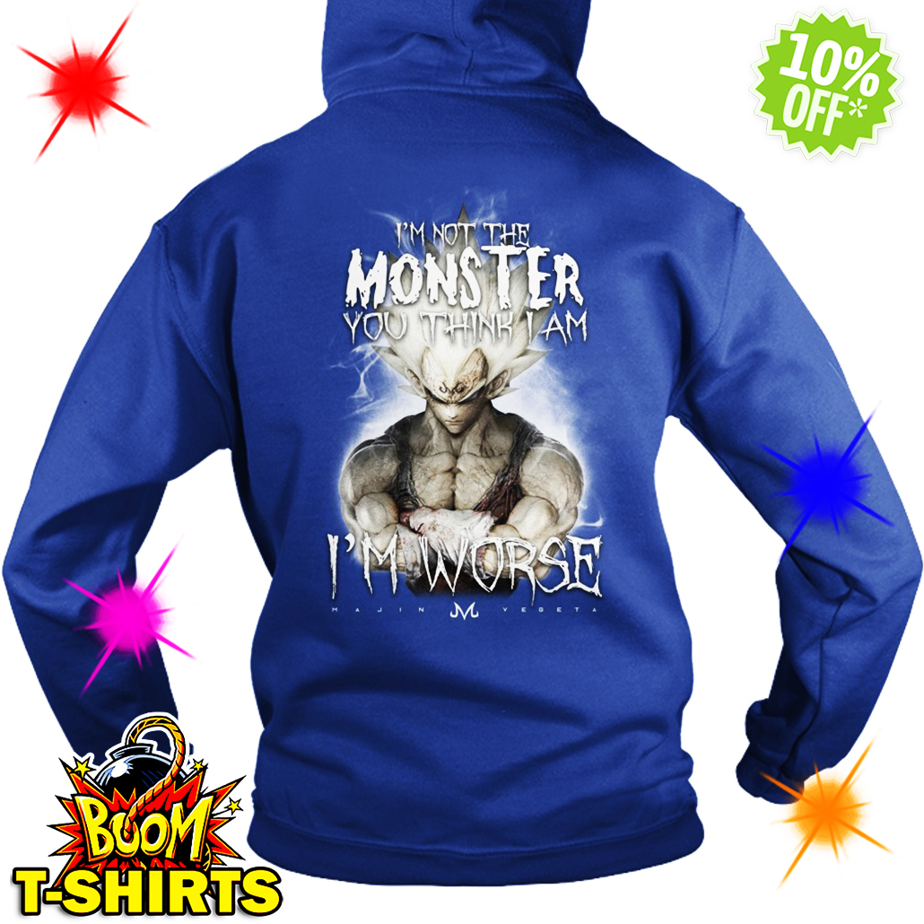 I'm not the Monster you think I am Vegeta I'm worse hoodie