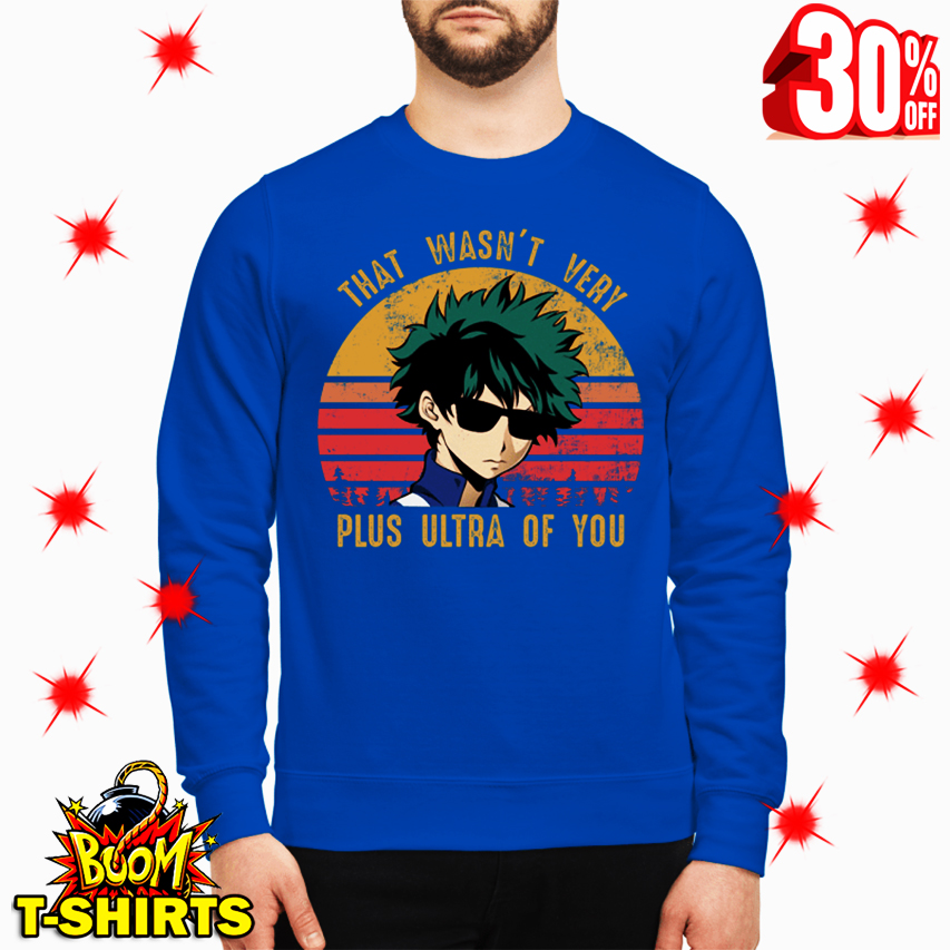 Izuku Midoriya That Wasn't Very Plus Ultra Of You sweatshirt