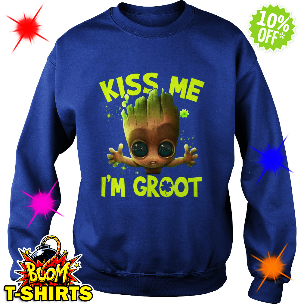 Kiss me I'm Groot sweatshirt