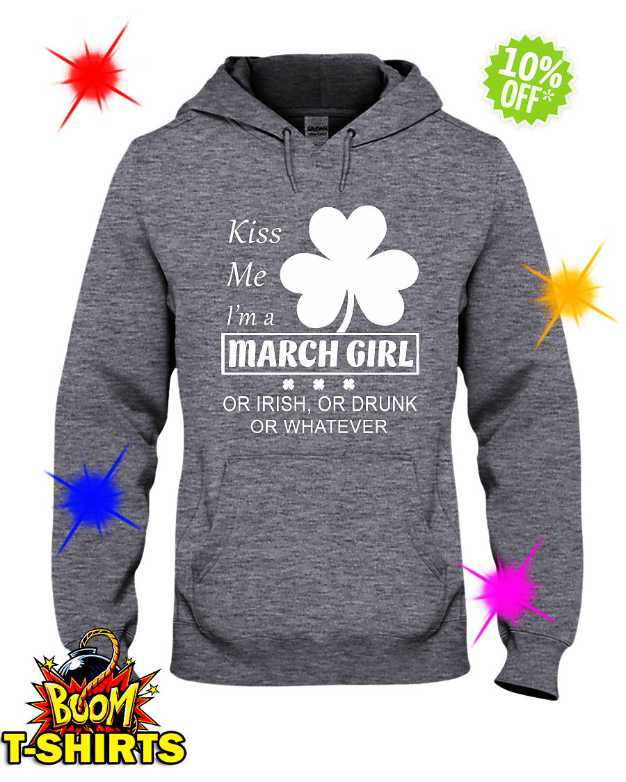 Kiss me I'm a March Girl or irish or drunk or whatever hoodie