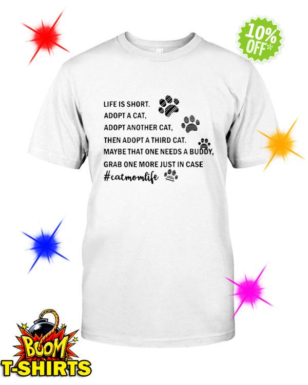 Life is short adopt a cat adopt another cat catmomlife shirt