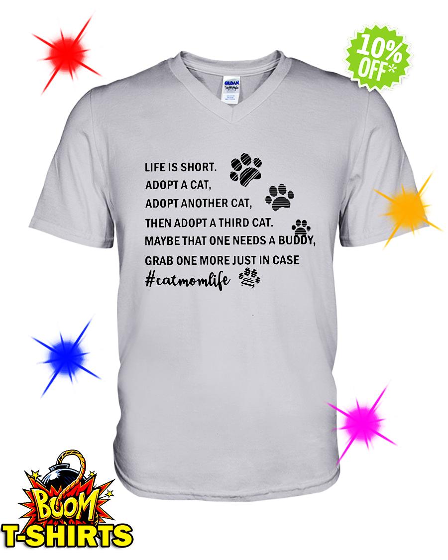Life is short adopt a cat adopt another cat catmomlife v-neck