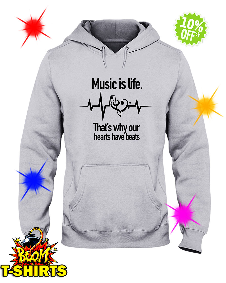 Music is Life That's Why Our Hearts Have Beats hooded sweatshirt