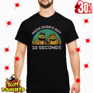 Ninja Turtles Pizza Dude's Got 30 Seconds Vintage shirt