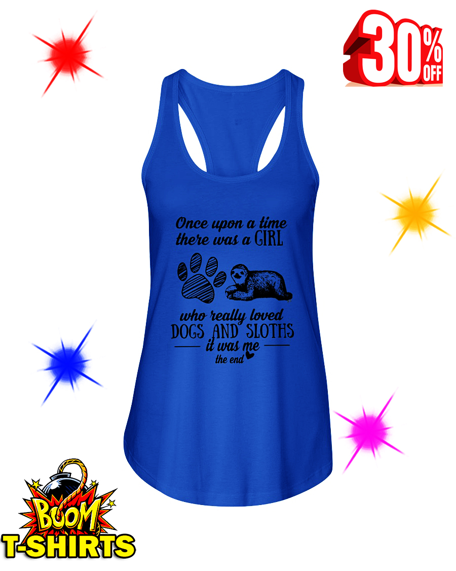 Once Upon A Time There Was A Girl Who Really Loved Dogs and Sloths It Was Me The End flowy tank