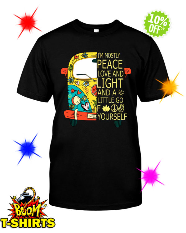 Peace Car I'm mostly peace love and light and a little go fuck yourself shirt