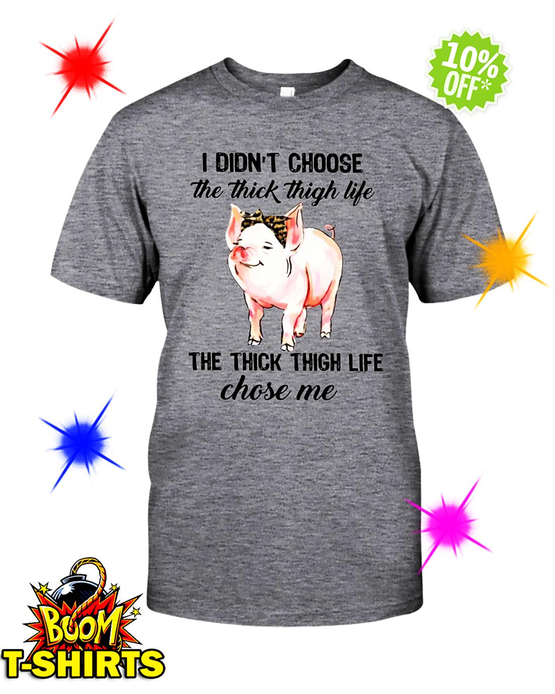 Pig I Didn't Choose The Thick Thigh Life The Thick Thigh Life Chose Me shirt