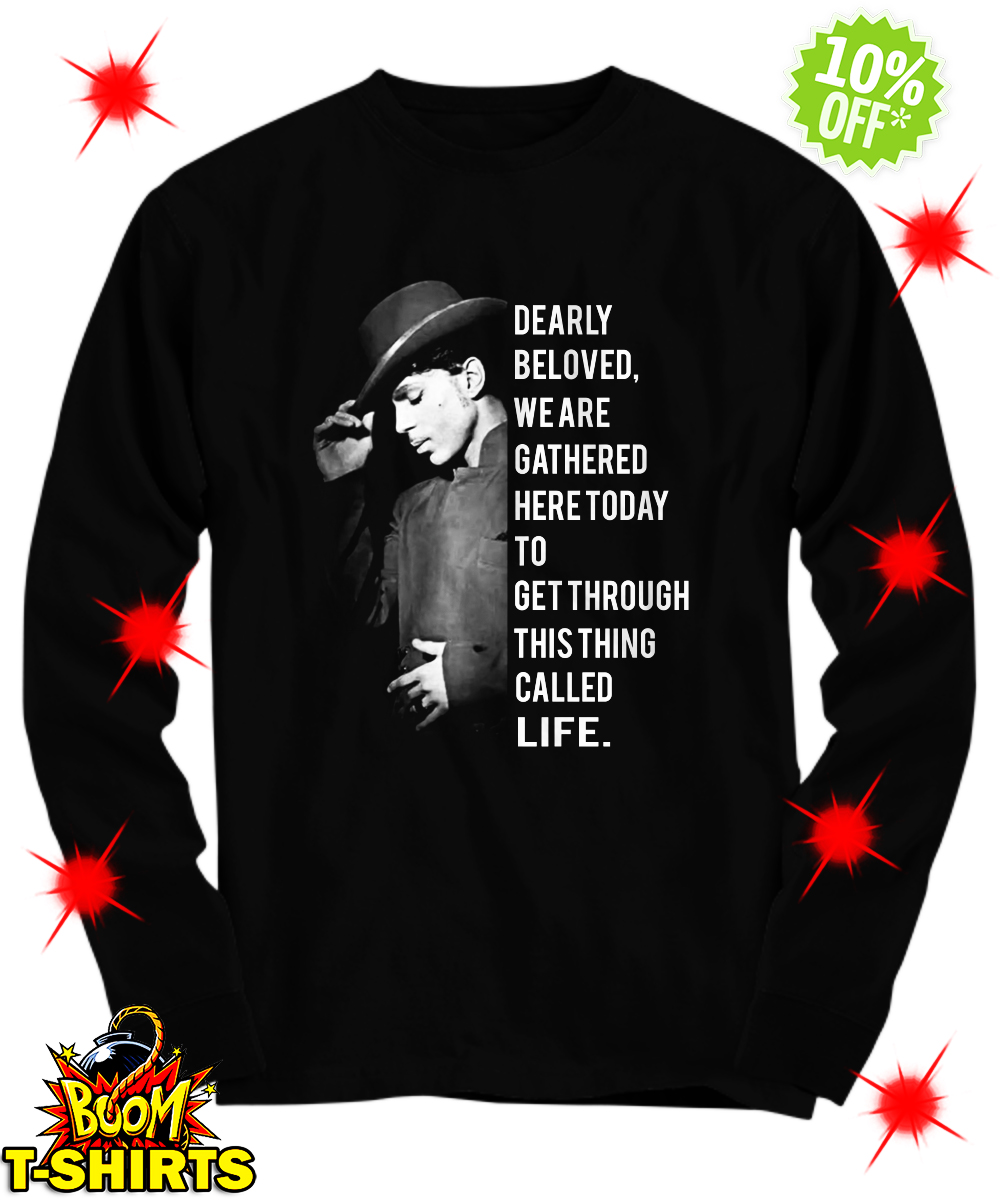 Prince Dearly beloved we are gathered here today to get through this thing called life long sleeve tee