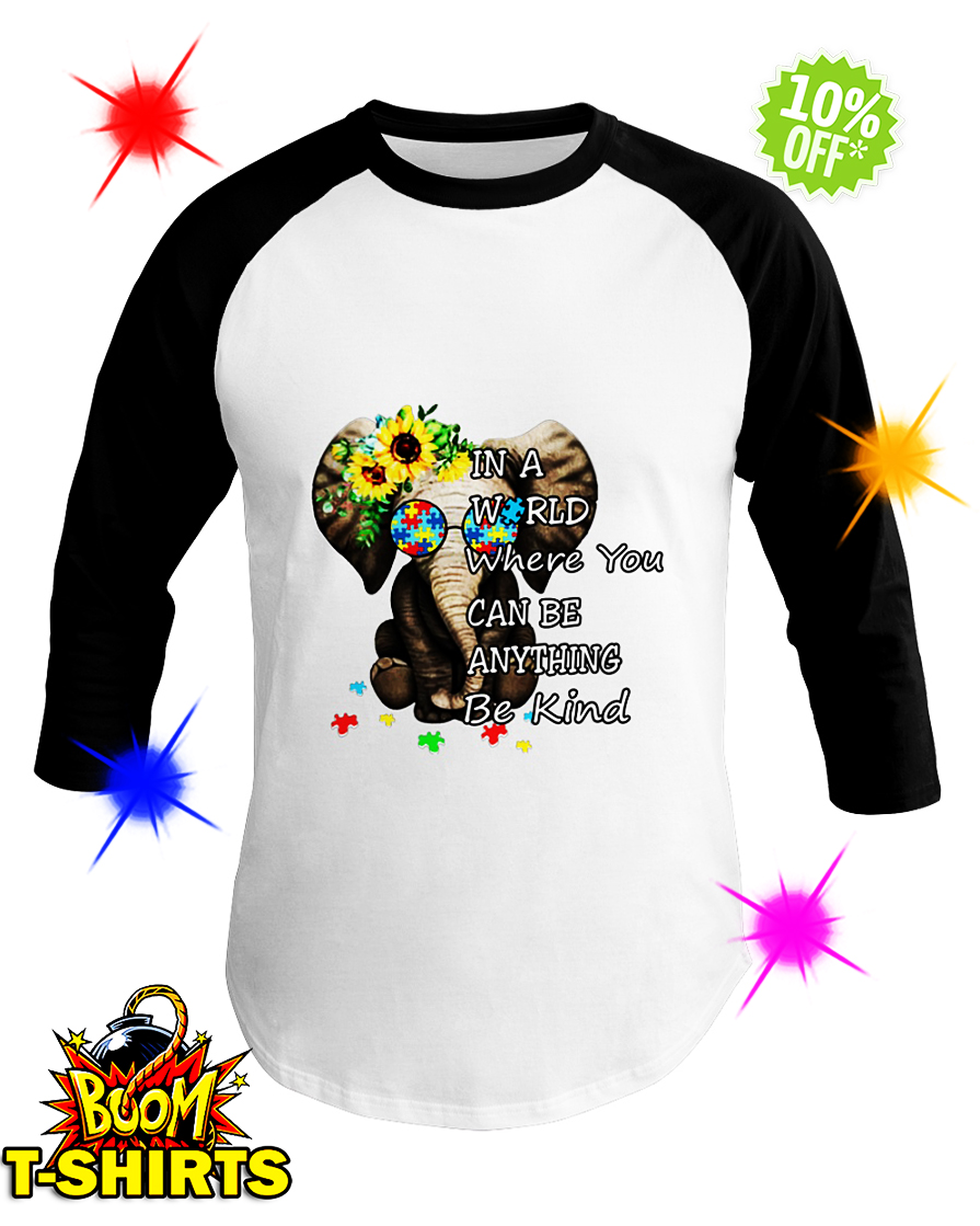 Sunflower Autism Elephant in a World Where You Can Be Anything Be Kind baseball tee