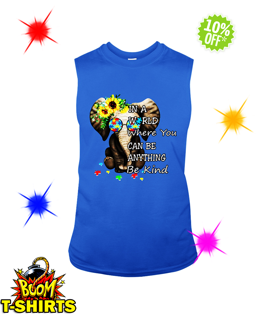 Sunflower Autism Elephant in a World Where You Can Be Anything Be Kind sleeveless tee