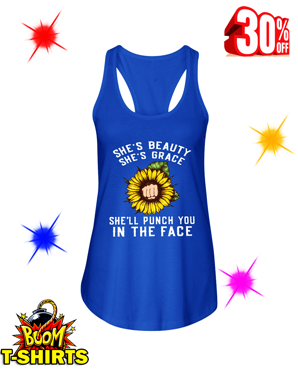Sunflower She's Beauty She's Grace She'll Punch You in The Face flowy tank