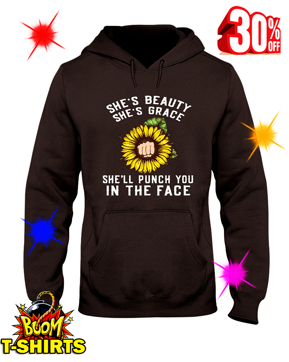 Sunflower She's Beauty She's Grace She'll Punch You in The Face hooded sweatshirt