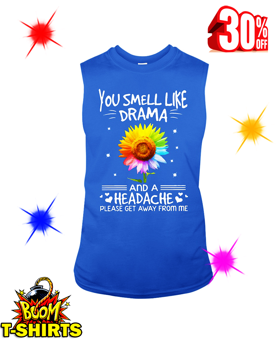 Sunflower You Smell Like Drama And A Headache Please Get Away From Me sleeveless tee