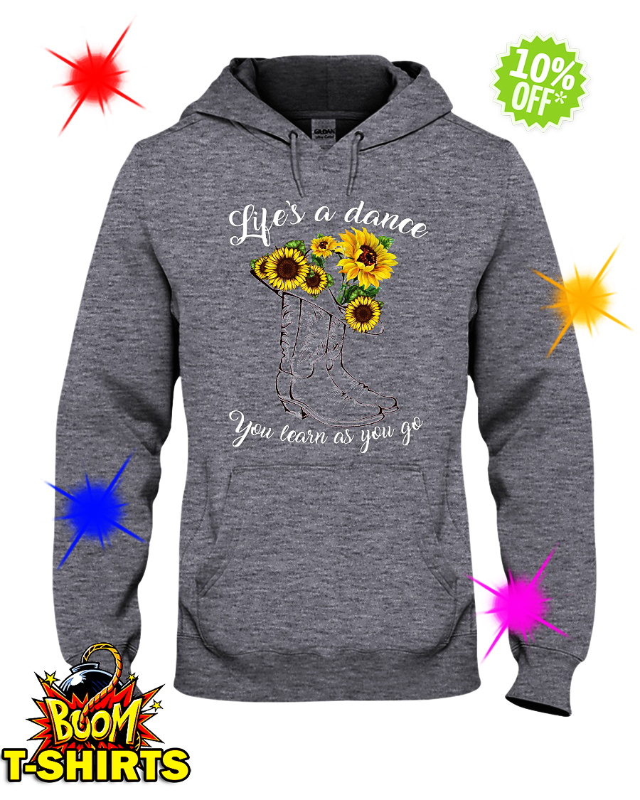 Sunflower life's a dance you learn as you go hoodie