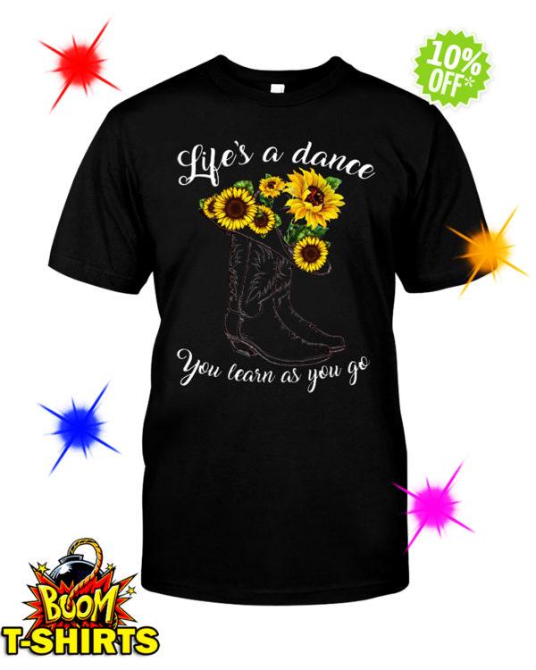 Sunflower life's a dance you learn as you go shirt