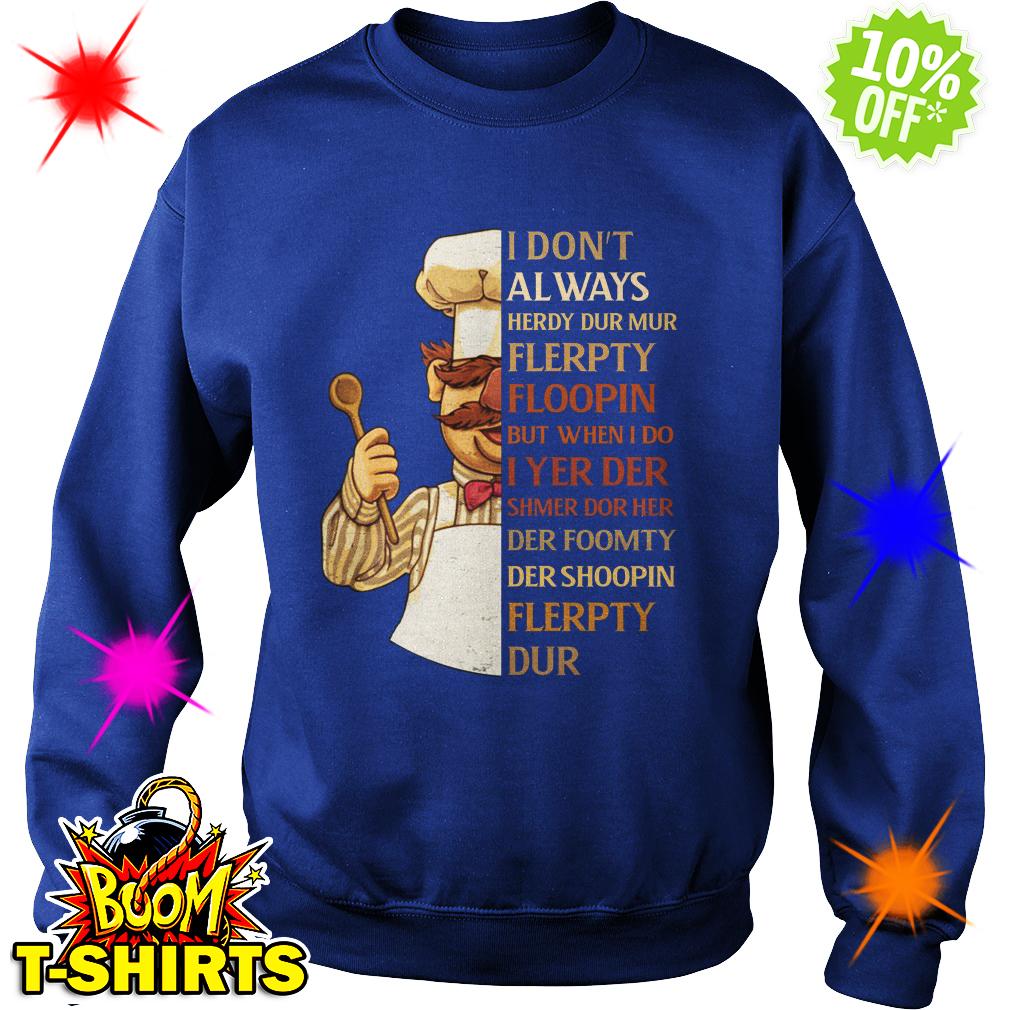 Swedish Chef I Don't Always Herdy Dur Mur Flerpty Floopin sweatshirt