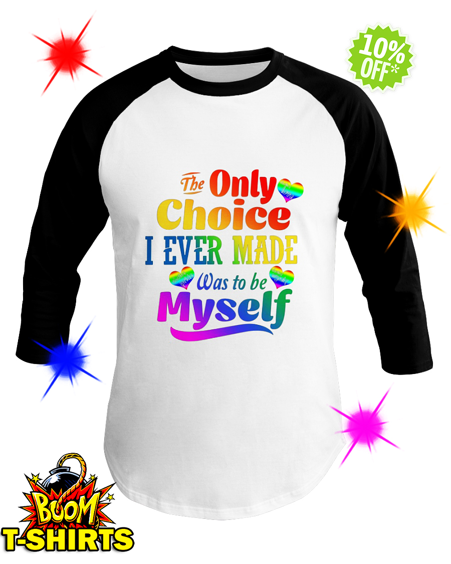 The Only Choice I Ever Made Was To Be Myself baseball tee