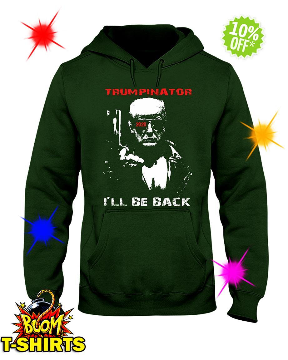 Trumpinator 2020 I'll Be Back hooded sweatshirt