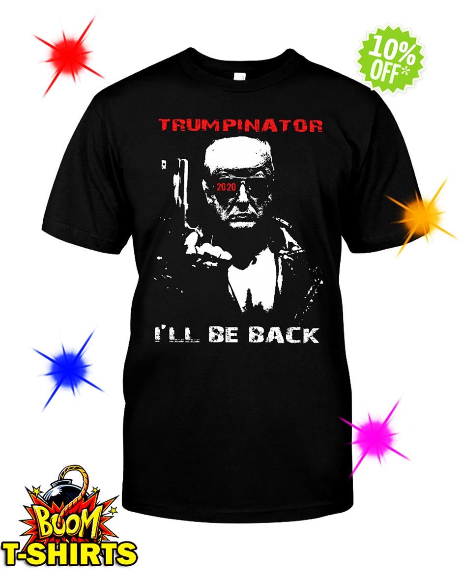 Trumpinator 2020 I'll Be Back shirt