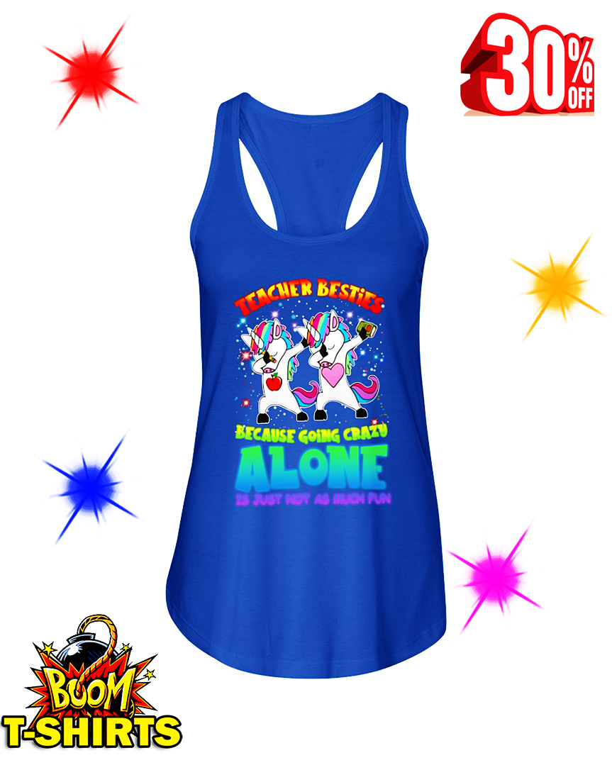 Unicorn Teacher Besties Because Going Crazy Alone Is Just Not As Much Fun flowy tank