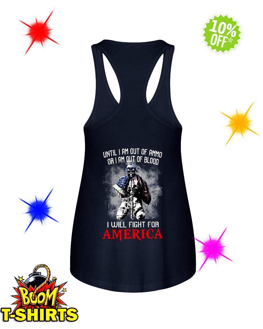 Until I am out of ammo or I am out of blood I will fight for America flowy tank