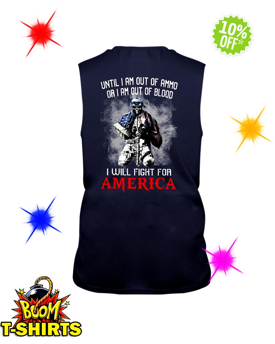Until I am out of ammo or I am out of blood I will fight for America sleeveless tee