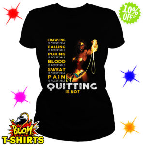 Wonder Woman Crawling Falling Puking Slood Sweat Pain Quitting is not shirt