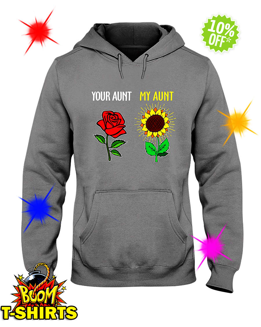Your aunt Rose my aunt Sunflower hoodie